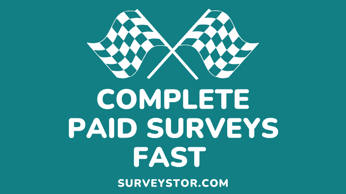 How to complete paid surveys fast - Surveystor