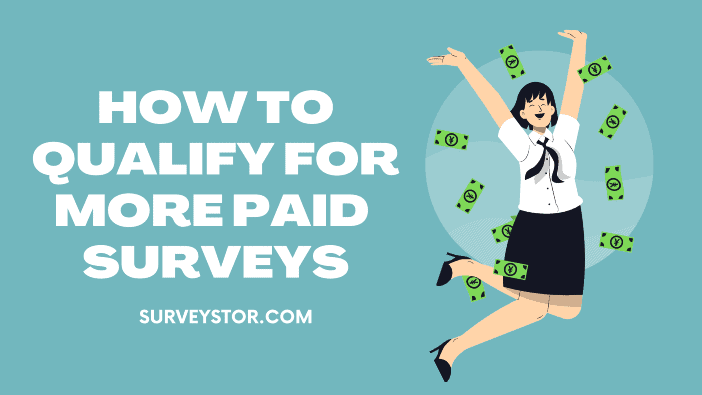 How to qualify for more paid surveys - Surveystor
