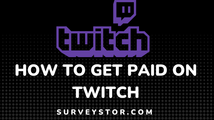 How to get paid on Twitch - Surveystor